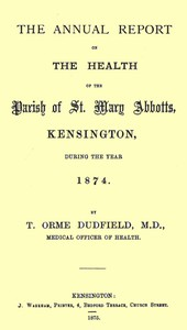 The Annual Report on the Health of the Parish of St. Mary Abbotts, Kensington, during the year 1874