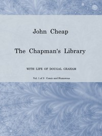 John Cheap, the Chapman's Library. Vol. 1: Comic and Humorous The Scottish Chap Literature of Last Century, Classified