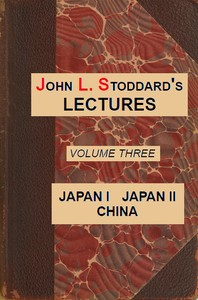 Cover of John L. Stoddard's Lectures, Vol. 03 (of 10) Japan I, Japan II, China