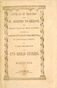 Cover of Journal of Travels From St. Josephs to Oregon With Observations of That Country, Together With Some Description of California, Its Agricultural Interests, and a Full Description of Its Gold Mines.
