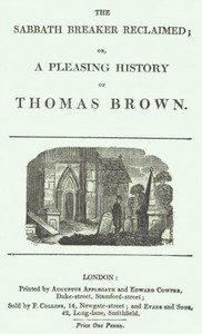 The Sabbath Breaker Reclaimed; or, a pleasing history of Thomas Brown