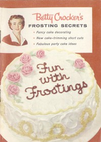 Cover of Betty Crocker's Frosting Secrets Fancy Cake Decorating; New Cake-trimming Short Cuts; Fabulous Party Cake Ideas; Fun With Frostings