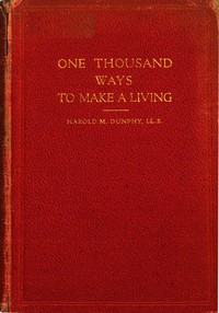 One Thousand Ways to Make a Living; or, An Encyclopædia of Plans to Make Money
