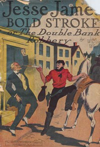 Cover of Jesse James' Bold Stroke; Or, The Double Bank Robbery