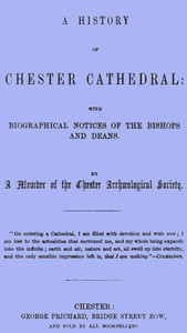 Cover of A History of Chester Cathedralwith biographical notices of the Bishops and Deans
