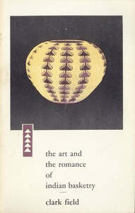 Cover of The Art and the Romance of Indian BasketryClark Field Collection, Philbrook Art Center, Tulsa, 1964