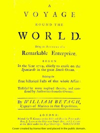 A Voyage Round the World Being an account of a remarkable enterprize, begun in the year 1719, chiefly to cruise on the Spaniards in the great South ocean. Relating the true historical facts of that whole affair: testifyd by many imployd therein; and confirmd by authorities from the owners.