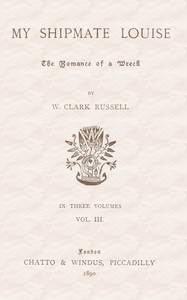 Cover of My Shipmate Louise: The Romance of a Wreck, Volume 3 (of 3)