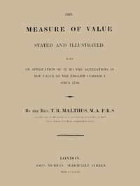 Cover of The Measure of Value Stated and Illustrated With an Application of it to the Alterations in the Value of the English Currency since 1790