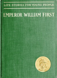 Cover of Emperor William First, the Great War and Peace Hero