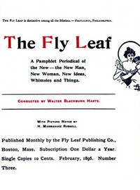 The Fly Leaf, No. 3, Vol. 1, February 1896 A Pamphlet Periodical of the New—the New Man, New Woman, New Ideas, Whimsies and Things