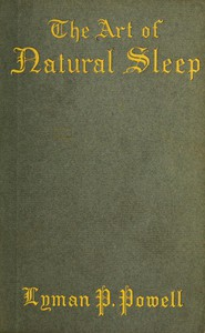 Cover of The Art of Natural Sleep With definite directions for the wholesome cure of sleeplessness: illustrated by cases treated in Northampton and elsewhere