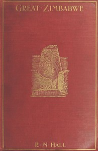 Cover of Great Zimbabwe, Mashonaland, Rhodesia An account of two years' examination work in 1902-4 on behalf of the government of Rhodesia