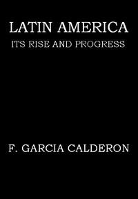 Latin America: Its Rise and Progress