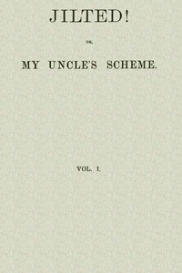 Cover of Jilted! Or, My Uncle's Scheme, Volume 1