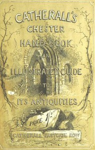 Cover of The Stranger's Handbook to Chester and Its Environs Containing a short sketch of its history and antiquities, a descriptive walk round the walls, and a visit to the cathedral, castle, and Eaton Hall.