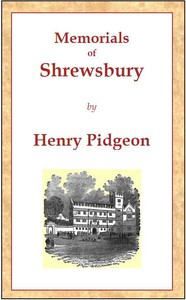 Memorials of Shrewsburybeing a concise description of the town and its environs, adapted as a general guide for the information of visitors and residents