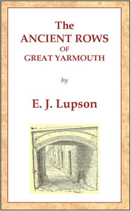 Cover of The Ancient Rows of Great Yarmouth Their names, why so constructed, and what visitors have written about them, also a descriptive sketch of Yarmouth Beach
