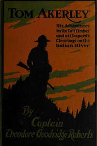 Cover of Tom AkerleyHis Adventures in the Tall Timber and at Gaspard's Clearing on the Indian River