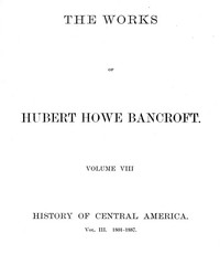Cover of History of Central America, Volume 3, 1801-1887 The Works of Hubert Howe Bancroft, Volume 8
