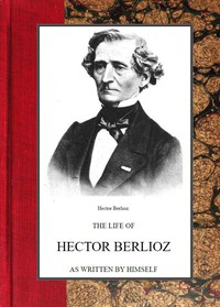 Cover of The Life of Hector Berlioz as Written by Himself in His Letters and Memoirs