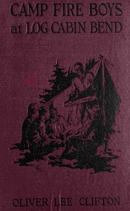 Cover of The Camp Fire Boys at Log Cabin Bend; Or, Four Chums Afoot in the Tall Timber