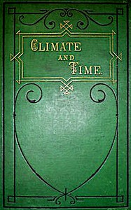 Cover of Climate and Time in Their Geological Relations A Theory of Secular Changes of the Earth's Climate