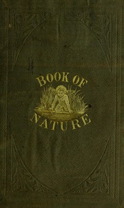 Cover of The Book of Nature Containing information for young people who think of getting married, on the philosophy of procreation and sexual intercourse, showing how to prevent conception and to avoid child-bearing: also, rules for management during labor and child-birth