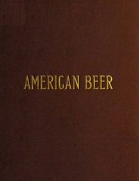 Cover of American Beer: Glimpses of Its History and Description of Its Manufacture