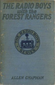 The Radio Boys with the Forest Rangers; Or, The great fire on Spruce Mountain