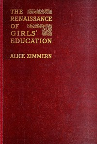 The Renaissance of Girls' Education in England: A Record of Fifty Years' Progress