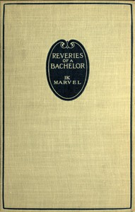 Cover of Reveries of a Bachelor; or, A Book of the Heart