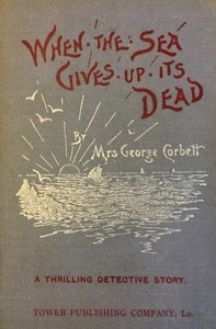 Cover of When the Sea Gives Up Its Dead: A Thrilling Detective Story