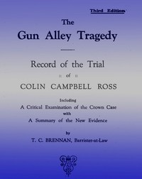 The Gun Alley Tragedy: Record of the Trial of Colin Campbell Ross