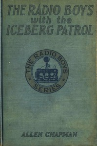 Cover of The Radio Boys with the Iceberg Patrol; Or, Making safe the ocean lanes