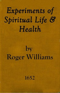 Cover of Experiments of Spiritual Life & Health, and Their Preservatives In Which the Weakest Child of God May Get Assurance of His Spirituall Life and Blessednesse Etc.