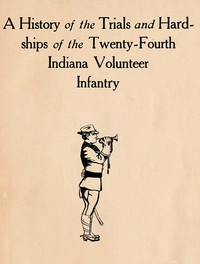 A History of the Trials and Hardships of the Twenty-Fourth Indiana Volunteer Infantry