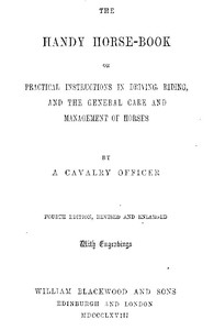 Cover of The Handy Horse-book or Practical Instructions in Driving, Riding, and the General Care and Management of Horses. 4th ed.
