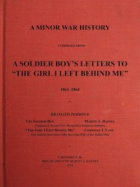 """Cover of A Minor War History Compiled from a Soldier Boy's Letters to """"the Girl I Left Behind Me"""": 1861-1864"""