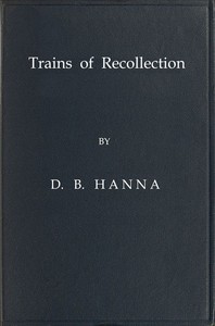 Cover of Trains of Recollection Drawn from Fifty Years of Railway Service in Scotland and Canada, and told to Arthur Hawkes
