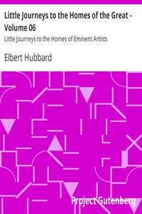 Little Journeys to the Homes of the Great - Volume 06 Little Journeys to the Homes of Eminent Artists