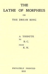 The Lathe of Morpheus; or, The dream song. A tribute to B.C. from E.M