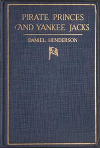 Cover of Pirate Princes and Yankee JacksSetting forth David Forsyth's Adventures in America's Battles on Sea and Desert with the Buccaneer Princes of Barbary, with an Account of a Search under the Sands of the Sahara Desert for the Treasure-filled Tomb of Ancient Kings
