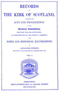 Records of the Kirk of Scotland containing the Acts and Proceedings of the General Assemblies from 1638 downwards, as authenticated by the clerks of assembly.