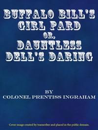 Buffalo Bill's Girl Pard; Or, Dauntless Dell's Daring