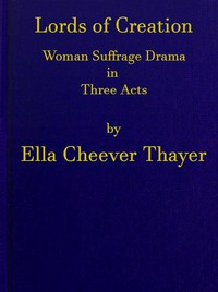 Cover of Lords of Creation: Woman Suffrage Drama in Three Acts