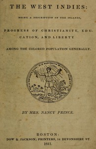 The West Indies: Being a Description of the Islands, Progress of Christianity, Education, and Liberty Among the Colored Population Generally