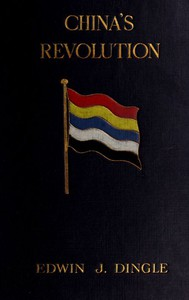 Cover of China's Revolution, 1911-1912: A Historical and Political Record of the Civil War