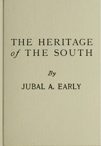 The Heritage of The South A History of the Introduction of Slavery; Its Establishment From Colonial Times and Final Effect Upon the Politics of the United States