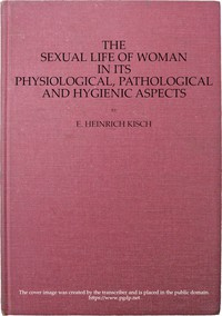 The sexual life of woman in its physiological, pathological and hygienic aspects